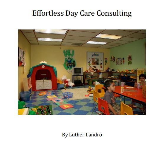 Effortless daycare consulting formula review certain types of companies that everyone targets such as plumbers and restaurants but luthers new product effortless daycare consulting formula brings malvernweather Image collections